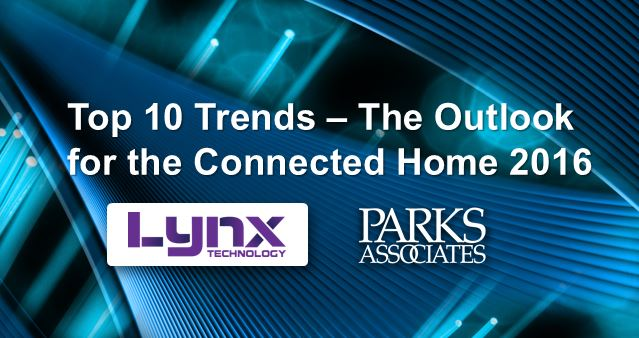 Webcast from Parks Associates and Lynx Technology to Examine  Top 10 Connected Entertainment Trends for 2016